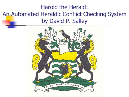 Harold the Herald: An Automated Heraldic Conflict Checking System by David P. Salley.