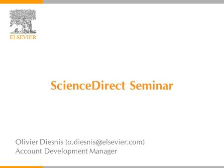 ScienceDirect Seminar Olivier Diesnis Account Development Manager.
