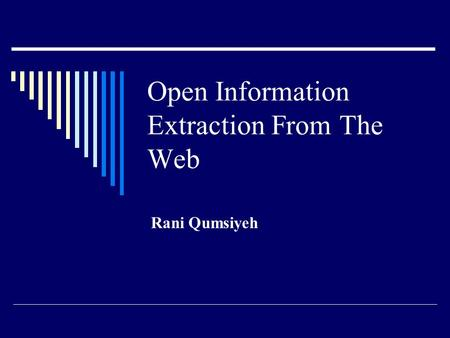 Open Information Extraction From The Web Rani Qumsiyeh.