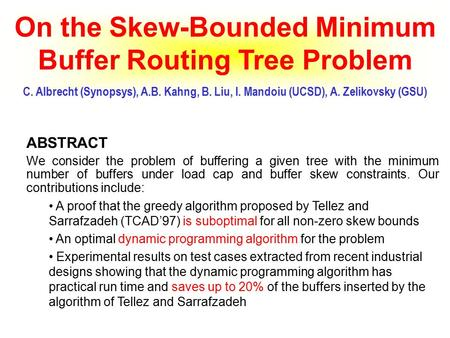 ABSTRACT We consider the problem of buffering a given tree with the minimum number of buffers under load cap and buffer skew constraints. Our contributions.