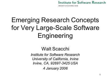 1 Emerging Research Concepts for Very Large-Scale Software Engineering Walt Scacchi Institute for Software Research University of California, Irvine Irvine,