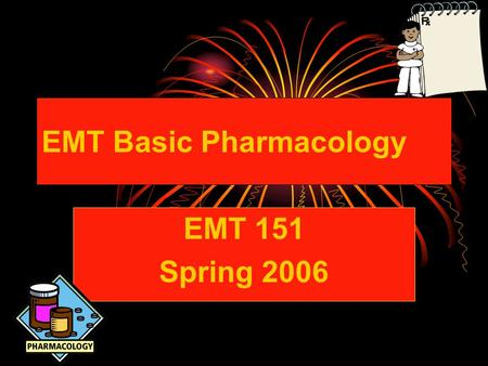 EMT Basic Pharmacology EMT 151 Spring 2006. Basic Pharmacology Medications that the EMT Basic is allowed to administer by Oregon statute: Epinephrine.