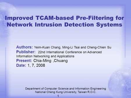 Improved TCAM-based Pre-Filtering for Network Intrusion Detection Systems Department of Computer Science and Information Engineering National Cheng Kung.
