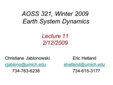AOSS 321, Winter 2009 Earth System Dynamics Lecture 11 2/12/2009 Christiane Jablonowski Eric Hetland