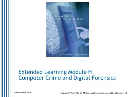 Extended Learning Module H Computer Crime and Digital Forensics Copyright © 2010 by the McGraw-Hill Companies, Inc. All rights reserved. McGraw-Hill/Irwin.