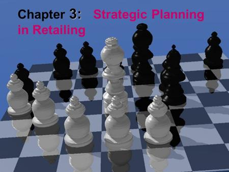 3: Chapter 3: Strategic Planning in Retailing. Chapter Objectives To show the value of strategic planning for all types of retailers To explain the steps.