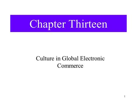 1 Chapter Thirteen Culture in Global Electronic Commerce.