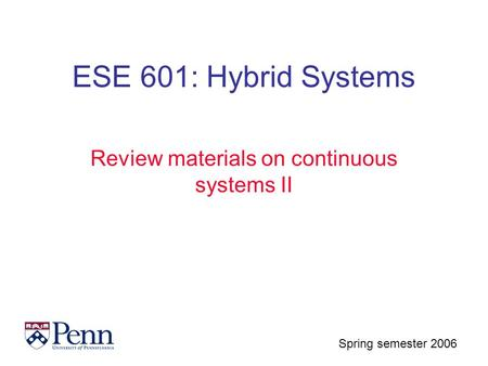 Spring semester 2006 ESE 601: Hybrid Systems Review materials on continuous systems II.