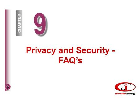 9 99 CHAPTER Privacy and Security - FAQ's. 9 © The McGraw-Hill Companies, Inc. 2002 Privacy How secure is data –On system –On Internet Private network.