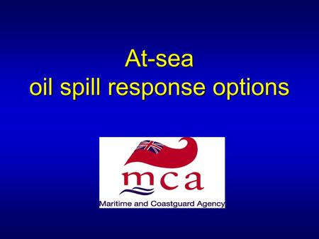 At-sea oil spill response options. Oil spill response options for use at sea Monitor and EvaluateMonitor and Evaluate Contain and recover at seaContain.