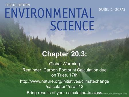 Chapter 20.3: Global Warming Reminder: Carbon Footprint Calculation due on Tues. 17th  /calculator/?src=l12.