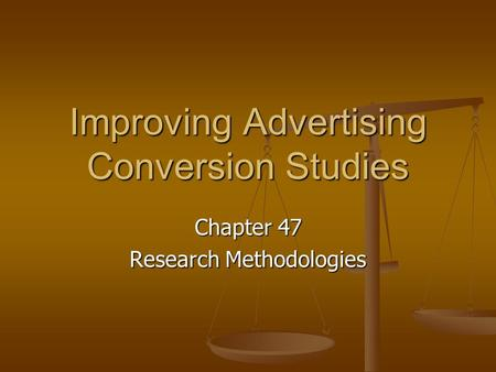 Improving Advertising Conversion Studies Chapter 47 Research Methodologies.