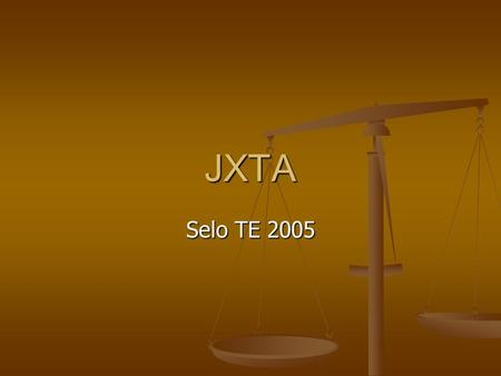 JXTA Selo TE 2005. Introduction What is JXTA ( pronounced Juxta ) What is JXTA ( pronounced Juxta ) Jxta – an open, network computing platform designed.