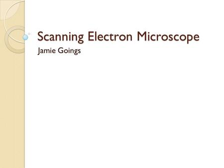 Scanning Electron Microscope Jamie Goings. Theory Conventional microscopes use light and glass lenses SEM uses electrons and magnetic lenses to create.