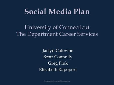 Social Media Plan University of Connecticut The Department Career Services Jaclyn Calovine Scott Connolly Greg Fink Elizabeth Rapoport Calovine, University.