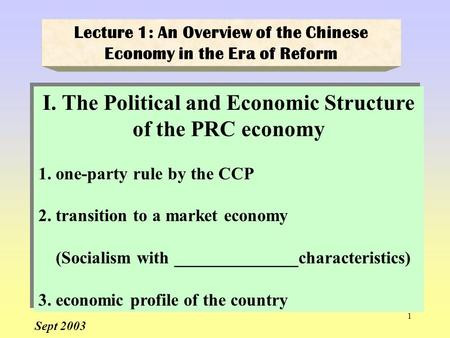 1 I. The Political and Economic Structure of the PRC economy 1. one-party rule by the CCP 2. transition to a market economy (Socialism with ______________characteristics)