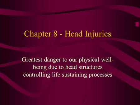 Chapter 8 - Head Injuries Greatest danger to our physical well- being due to head structures controlling life sustaining processes.