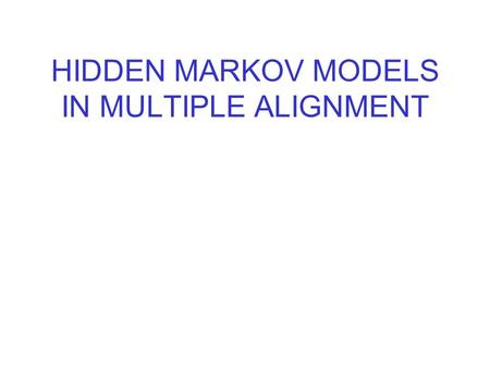 HIDDEN MARKOV MODELS IN MULTIPLE ALIGNMENT. 2 HMM Architecture Markov Chains What is a Hidden Markov Model(HMM)? Components of HMM Problems of HMMs.