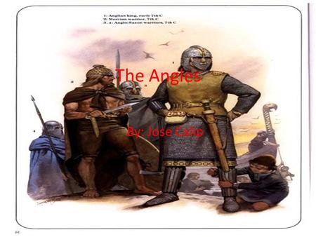 The Angles By: Jose Calip. Angles The Angles were one of the group of people who traveled from Germany to Britain during the 5 th century, along with.
