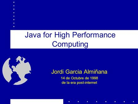 Java for High Performance Computing Jordi Garcia Almiñana 14 de Octubre de 1998 de la era post-internet.