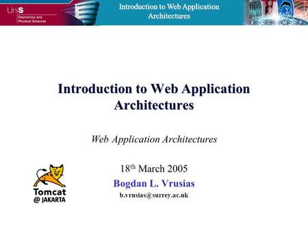 Introduction to Web Application Architectures Web Application Architectures 18 th March 2005 Bogdan L. Vrusias