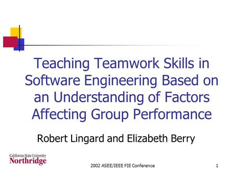 2002 ASEE/IEEE FIE Conference1 Teaching Teamwork Skills in Software Engineering Based on an Understanding of Factors Affecting Group Performance Robert.