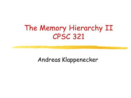 The Memory Hierarchy II CPSC 321 Andreas Klappenecker.