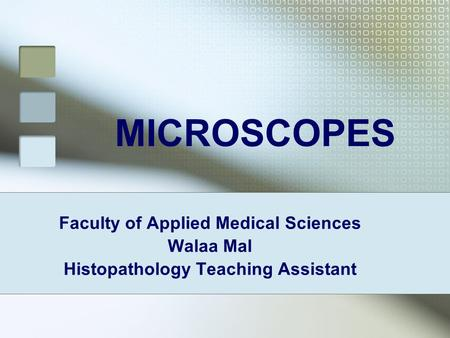 MICROSCOPES Faculty of Applied Medical Sciences Walaa Mal Histopathology Teaching Assistant.