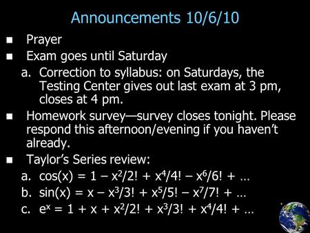 Announcements 10/6/10 Prayer Exam goes until Saturday a. a.Correction to syllabus: on Saturdays, the Testing Center gives out last exam at 3 pm, closes.