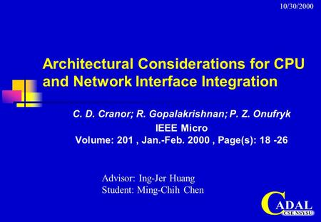 Architectural Considerations for CPU and Network Interface Integration C. D. Cranor; R. Gopalakrishnan; P. Z. Onufryk IEEE Micro Volume: 201, Jan.-Feb.
