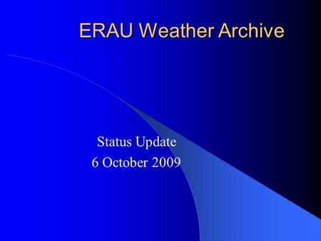 ERAU Weather Archive Status Update 6 October 2009.