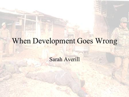 When Development Goes Wrong Sarah Averill. What is the Relationship Between Terrorism and Economic Development?