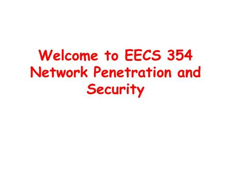 Welcome to EECS 354 Network Penetration and Security.