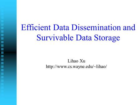 Efficient Data Dissemination and Survivable Data Storage Lihao Xu