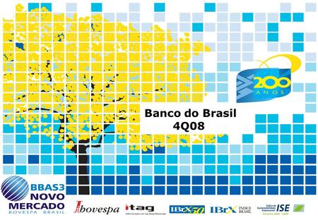 1 Banco do Brasil 4Q08. 2 Economic Environment Selic Interest Rate Ratio - % IPCA - Price Index 17.8 7.6 2004 18.0 5.7 2005 13.3 3.1 2006 11.3 4.5 2007.