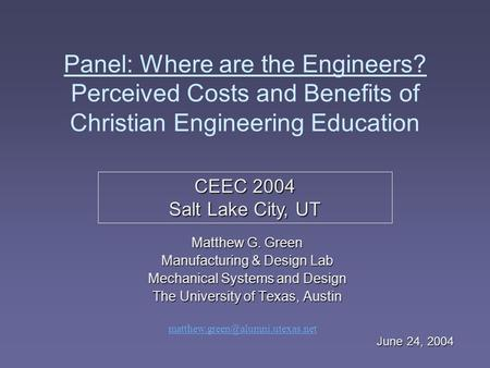 Panel: Where are the Engineers? Perceived Costs and Benefits of Christian Engineering Education Matthew G. Green Manufacturing & Design Lab Mechanical.