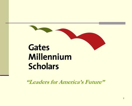 "0 ""Leaders for America's Future"". 1 About the Program The Gates Millennium Scholars (GMS) program is funded by a 1 billion dollar grant from the Bill."