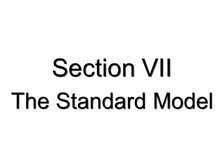 Section VII The Standard Model TexPoint fonts used in EMF. Read the TexPoint manual before you delete this box.: AAA A A A AA A A.
