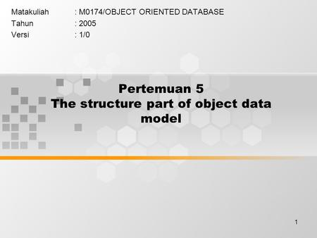 1 Pertemuan 5 The structure part of object data model Matakuliah: M0174/OBJECT ORIENTED DATABASE Tahun: 2005 Versi: 1/0.
