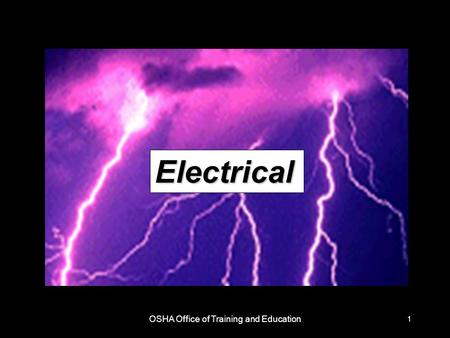 OSHA Office of Training and Education 1 Electrical.