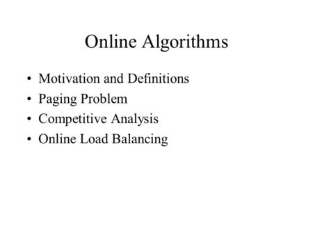 Online Algorithms Motivation and Definitions Paging Problem Competitive Analysis Online Load Balancing.