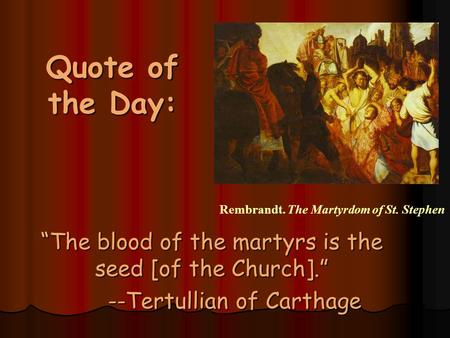 "Quote of the Day: ""The blood of the martyrs is the seed [of the Church]."" --Tertullian of Carthage Rembrandt. The Martyrdom of St. Stephen."