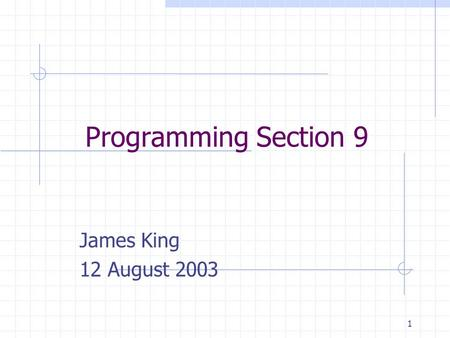 1 Programming Section 9 James King 12 August 2003.