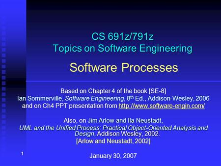 1 CS 691z/791z Topics on Software Engineering CS 691z/791z Topics on Software Engineering Software Processes Based on Chapter 4 of the book [SE-8] Ian.