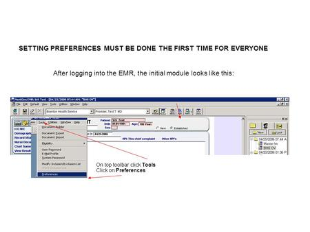 SETTING PREFERENCES MUST BE DONE THE FIRST TIME FOR EVERYONE After logging into the EMR, the initial module looks like this: On top toolbar click Tools.