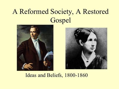 A Reformed Society, A Restored Gospel Ideas and Beliefs, 1800-1860.