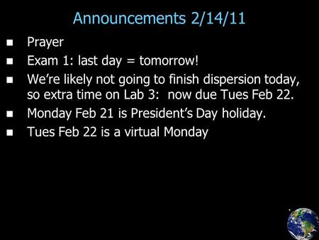 Announcements 2/14/11 Prayer Exam 1: last day = tomorrow! We're likely not going to finish dispersion today, so extra time on Lab 3: now due Tues Feb 22.