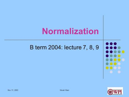 Nov 11, 2003Murali Mani Normalization B term 2004: lecture 7, 8, 9.