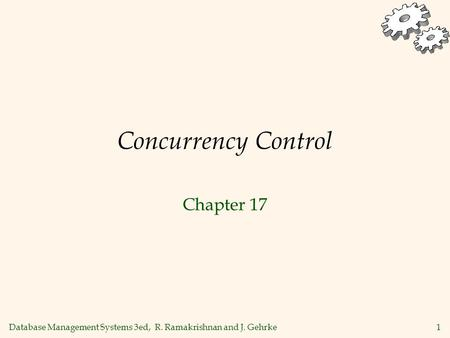 Database Management Systems 3ed, R. Ramakrishnan and J. Gehrke1 Concurrency Control Chapter 17.