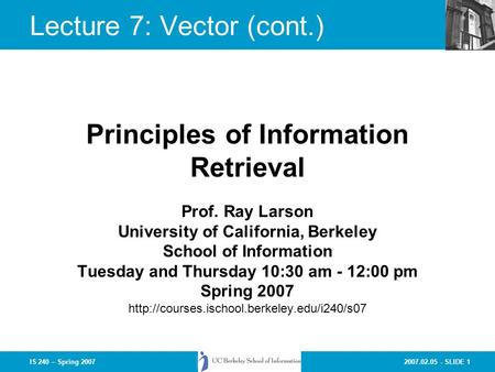 2007.02.05 - SLIDE 1IS 240 – Spring 2007 Prof. Ray Larson University of California, Berkeley School of Information Tuesday and Thursday 10:30 am - 12:00.